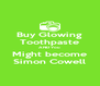 Buy Glowing Toothpaste AND You Might become Simon Cowell - Personalised Poster A4 size