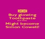 Buy glowing Toothpaste and YOU Might become Simon Cowell! - Personalised Poster A4 size