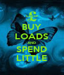 BUY LOADS AND SPEND LITTLE - Personalised Poster A4 size