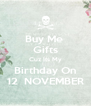 Buy Me  Gifts Cuz Its My Birthday On 12  NOVEMBER - Personalised Poster A4 size
