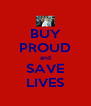 BUY PROUD and SAVE LIVES - Personalised Poster A4 size