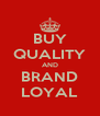 BUY QUALITY AND BRAND LOYAL - Personalised Poster A4 size