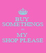 BUY  SOMETHINGS IN MY  SHOP PLEASE - Personalised Poster A4 size