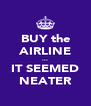BUY the AIRLINE ... IT SEEMED NEATER - Personalised Poster A4 size