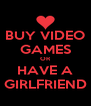 BUY VIDEO GAMES OR HAVE A GIRLFRIEND - Personalised Poster A4 size