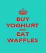BUY YOGHURT AND EAT WAFFLES - Personalised Poster A4 size