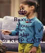 Bxxch You Ain't  Calm so KEEP CALM - Personalised Poster A4 size