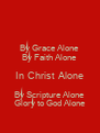 By Grace Alone By Faith Alone In Christ Alone By Scripture Alone Glory to God Alone - Personalised Poster A4 size