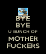 BYE BYE U BUNCH OF MOTHER FUCKERS - Personalised Poster A4 size