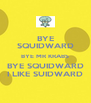 BYE SQUIDWARD BYE MR KRABS BYE SQUIDWARD I LIKE SUIDWARD - Personalised Poster A4 size