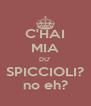 C'HAI MIA DU' SPICCIOLI? no eh? - Personalised Poster A4 size