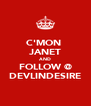 C'MON  JANET AND FOLLOW @ DEVLINDESIRE - Personalised Poster A4 size