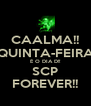 CAALMA!! QUINTA-FEIRA É O DIA D!! SCP FOREVER!! - Personalised Poster A4 size