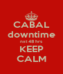 CABAL downtime nxt 48 hrs KEEP CALM - Personalised Poster A4 size