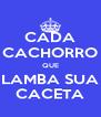 CADA CACHORRO QUE LAMBA SUA CACETA - Personalised Poster A4 size