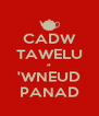 CADW TAWELU a 'WNEUD PANAD - Personalised Poster A4 size