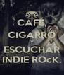 CAFÉ, CIGARRO Y ESCUCHAR INDIE ROcK. - Personalised Poster A4 size