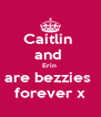 Caitlin  and  Erin  are bezzies  forever x - Personalised Poster A4 size