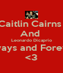 Caitlin Cairns  And  Leonardo Dicaprio Always and Forever! <3 - Personalised Poster A4 size