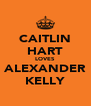 CAITLIN HART LOVES ALEXANDER KELLY - Personalised Poster A4 size