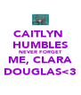 CAITLYN  HUMBLES NEVER FORGET ME, CLARA DOUGLAS<3 - Personalised Poster A4 size