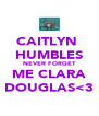 CAITLYN  HUMBLES NEVER FORGET ME CLARA DOUGLAS<3 - Personalised Poster A4 size