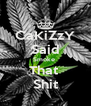 CaKiZzY Said Smoke  That  Shit - Personalised Poster A4 size