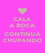 CALA A BOCA & CONTINUA CHUPANDO - Personalised Poster A4 size