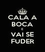 CALA A BOCA E VAI SE FUDER - Personalised Poster A4 size