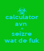 calculator avn   A seizre wat de fuk - Personalised Poster A4 size