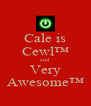 Cale is Cewl™ and Very Awesome™ - Personalised Poster A4 size