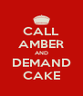 CALL AMBER AND DEMAND CAKE - Personalised Poster A4 size