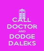 CALL DOCTOR AND DODGE DALEKS - Personalised Poster A4 size