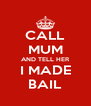 CALL MUM AND TELL HER I MADE BAIL - Personalised Poster A4 size