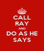 CALL RAY AND DO AS HE SAYS - Personalised Poster A4 size