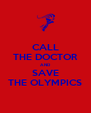 CALL THE DOCTOR AND SAVE THE OLYMPICS - Personalised Poster A4 size