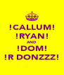 !CALLUM! !RYAN! AND !DOM! !R DONZZZ! - Personalised Poster A4 size