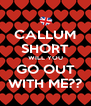 CALLUM SHORT WILL YOU GO OUT WITH ME?? - Personalised Poster A4 size