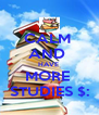 CALM  AND  HAVE  MORE  STUDIES $: - Personalised Poster A4 size