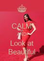 CALM AND Look at Beautiful - Personalised Poster A4 size