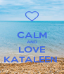 CALM AND LOVE KATALEEN  - Personalised Poster A4 size