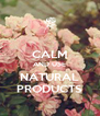 CALM AND USE NATURAL PRODUCTS - Personalised Poster A4 size