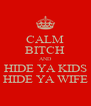 CALM BITCH AND HIDE YA KIDS HIDE YA WIFE - Personalised Poster A4 size