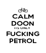 CALM DOON ITS ONLY  FUCKING PETROL - Personalised Poster A4 size