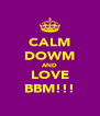 CALM DOWM AND LOVE BBM!!! - Personalised Poster A4 size