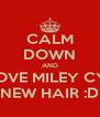 CALM DOWN AND AND LOVE MILEY CYRUS'S  NEW HAIR :D - Personalised Poster A4 size
