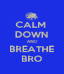 CALM  DOWN AND BREATHE BRO - Personalised Poster A4 size