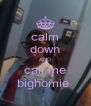 calm down AND call me bighomie  - Personalised Poster A4 size
