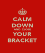 CALM DOWN AND CLOSE YOUR BRACKET - Personalised Poster A4 size