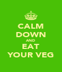 CALM DOWN AND EAT YOUR VEG - Personalised Poster A4 size
